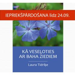 """IEPRIEKŠPĀRDOŠANA L. Tidriķe """"Kā veseļoties ar Baha ziediem"""""""